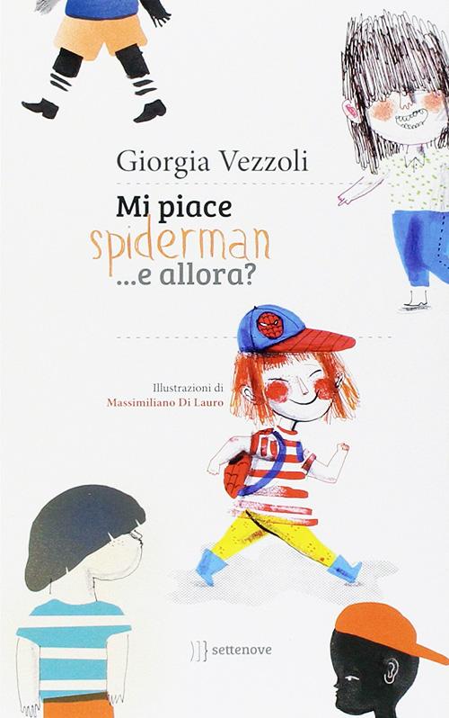 Giorgia Vezzoli e Massimiliano Di Lauro, Mi piace Spiderman... e allora?, settenove, 2014