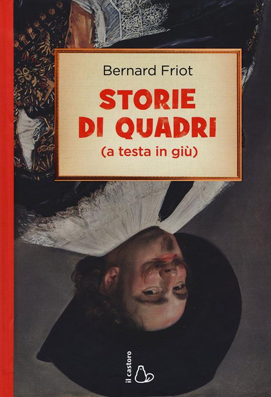Bernard Friot, <em>Storie di quadri (a testa in giù)</em>, Il Castoro, 2015