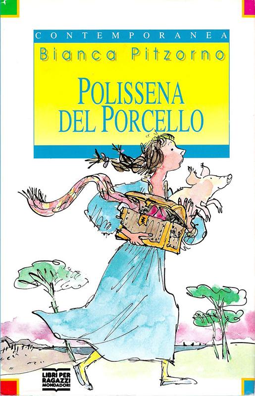 <em>Polissena del Porcello</em>, Bianca Pitzorno, illustrazioni di Quentin Blake, Milano, Mondadori, 1993